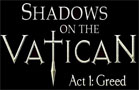 Shadows on the Vatican: Act 1 - Greed